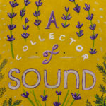 A Collector of Sound